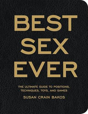 Best Sex Ever: The Ultimate Guide to Positions, Techniques, Toys, and Games (Paperback)