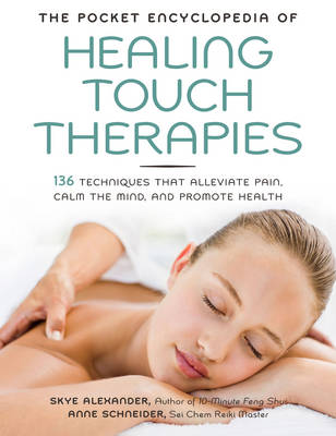 The Pocket Encyclopedia of Healing Touch Therapies: 136 Techniques That Alleviate Pain, Calm the Mind, and Promote Health (Paperback)