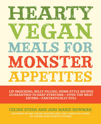 Hearty Vegan Meals for Monster Appetites: Lip-Smacking, Belly-Filling, Home-Style Recipes Guaranteed to Keep Everyone-Even the Meat Eaters-Fantastically Full (Paperback)