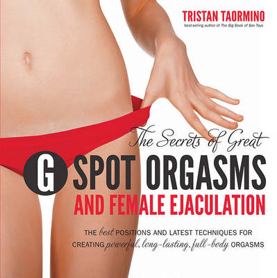 The Secrets of Great G-Spot Orgasms and Female Ejaculation (Paperback)