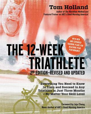 The 12 Week Triathlete, 2nd Edition-Revised and Updated: Everything You Need to Know to Train and Succeed in Any Triathlon in Just Three Months - No Matter Your Skill Level (Paperback)