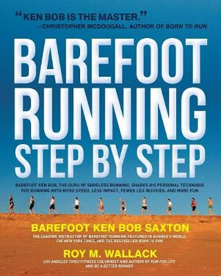 Barefoot Running Step by Step: Barefoot Ken Bob, the Guru of Shoeless Running, Shares His Personal Technique for Running with More Speed, Less Impact, Fewer Leg Inguries, and More Fun (Paperback)