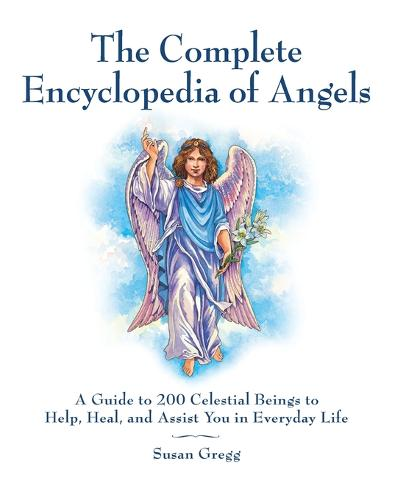 The Complete Encyclopedia of Angels: A Guide to 200 Celestial Beings to Help, Heal, and Assist You in Everyday Life (Paperback)