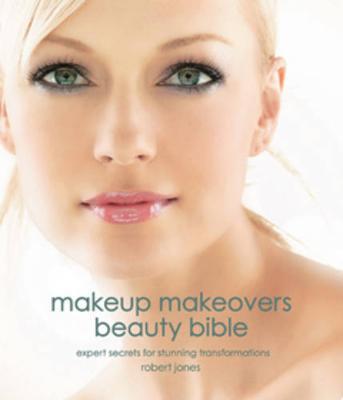 Makeup Makeovers Beauty Bible: Expert Secrets for Stunning Transformations (Paperback)