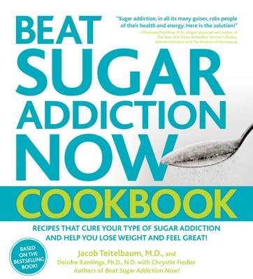 Beat Sugar Addiction Now! Cookbook: Recipes That Cure Your Type of Sugar Addiction and Help You Lose Weight and Feel Great! (Paperback)