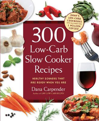 300 Low-Carb Slow Cooker Recipes: Healthy Dinners That are Ready When You are (Paperback)