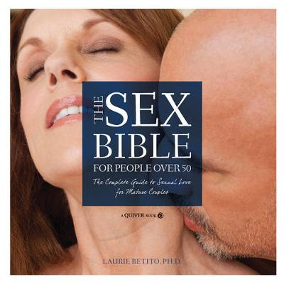 The Sex Bible For People Over 50: The Complete Guide to Sexual Love for Mature Couples (Hardback)