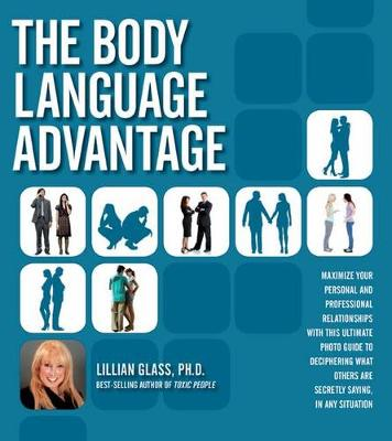 The Body Language Advantage: Maximize Your Personal and Professional Relationships with This Ultimate Photo Guide to Deciphering What Others are Secretly Saying, in Any Situation (Paperback)
