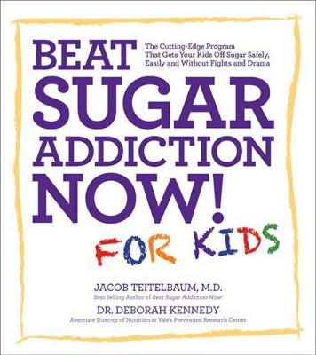 Beat Sugar Addiction Now! for Kids: The Cutting-Edge Program That Gets Kids off Sugar Safely, Easily, and without Fights and Drama (Paperback)