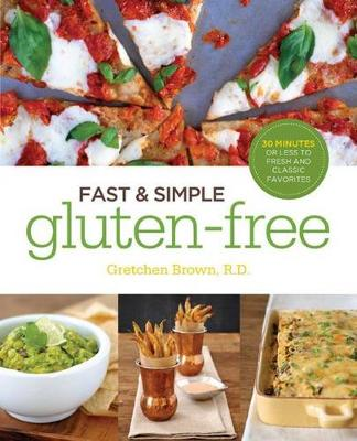 Fast and Simple Gluten-Free: 30 Minutes or Less to Fresh and Classic Favorites (Paperback)