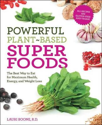 Powerful Plant-Based Superfoods: The Best Way to Eat for Maximum Health, Energy, and Weight Loss (Paperback)