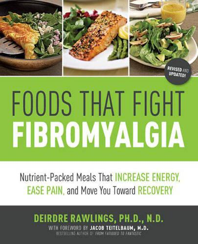 Foods That Fight Fibromyalgia: Nutrient-Packed Meals That Increase Energy, Ease Pain, and Move You Towards Recovery (Paperback)