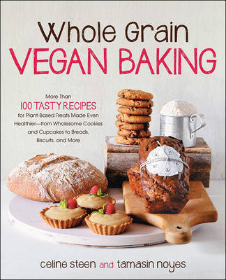 Whole Grain Vegan Baking: More Than 100 Tasty Recipes for Plant-Based Treats Made Even Healthier-from Wholesome Cookies and Cupcakes to Breads, Biscuits (Paperback)