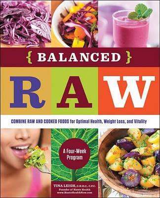 Balanced Raw: Combine Raw and Cooked Foods for Optimal Health, Weight Loss, and Vitality Burst: a Four-Week Program (Paperback)
