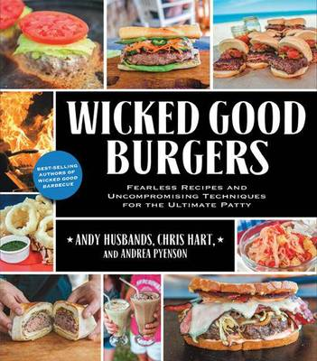 Wicked Good Burgers: Fearless Recipes and Uncompromising Techniques for the Ultimate Patty - Wicked Good (Paperback)