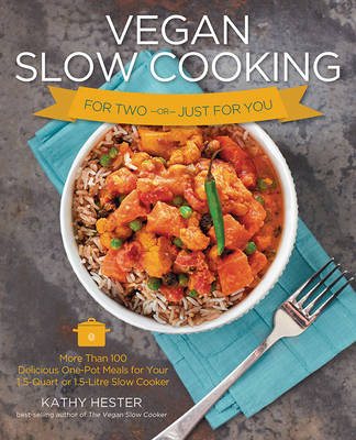 Vegan Slow Cooking for Two or Just for You: More Than 100 Delicious One-Pot Meals for Your Slow Cooker (Paperback)