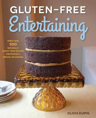 Gluten-Free Entertaining: More Than 100 Naturally Wheat-Free Recipes for Parties and Special Occasions (Paperback)