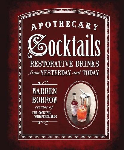 Apothecary Cocktails: Restorative Drinks from Yesterday and Today (Spiral bound)