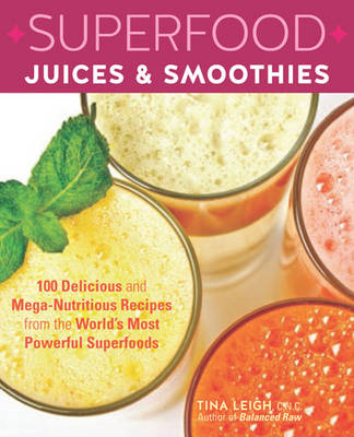 Superfood Juices & Smoothies: 100 Delicious and Mega-Nutritious Recipes from the World's Most Powerful Superfoods (Paperback)