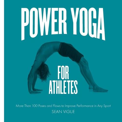 Power Yoga for Athletes: More Than 100 Poses and Flows to Improve Performance in Any Sport (Paperback)