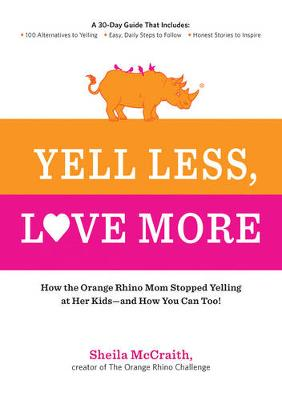 Yell Less, Love More: How the Orange Rhino Mom Stopped Yelling at Her Kids - and How You Can Too! (Paperback)