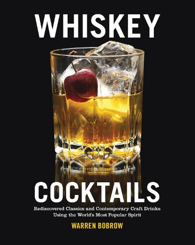 Whiskey Cocktails: Rediscovered Classics and Contemporary Craft Drinks Using the World's Most Popular Spirit (Spiral bound)