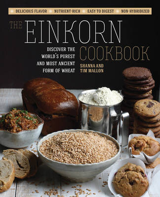 The Einkorn Cookbook: Discover the World's Purest and Most Ancient Form of Wheat: Delicious Flavor - Nutrient-Rich - Easy to Digest - Non-Hybridized (Paperback)
