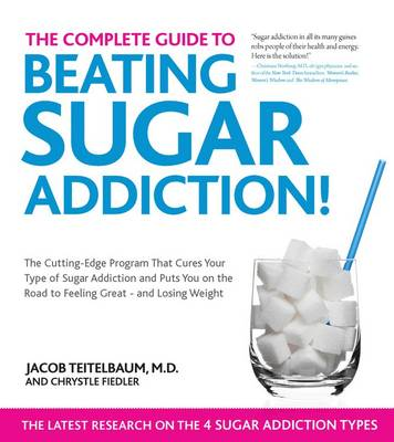 The Complete Guide to Beating Sugar Addiction: The Cutting-Edge Program That Cures Your Type of Sugar Addiction and Puts You on the Road to Feeling Great--and Losing Weight! (Paperback)