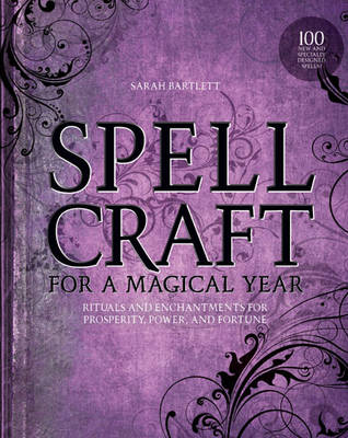 Spellcraft for a Magical Year: Rituals and Enchantments for Prosperity, Power, and Fortune (Paperback)