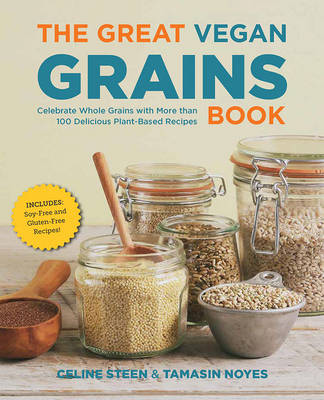The Great Vegan Grains Book: Celebrate Whole Grains with More Than 100 Delicious Plant-Based Recipes (Paperback)