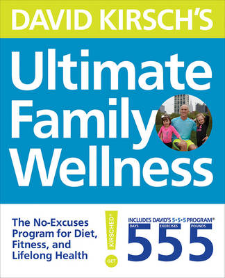 David Kirsch's Ultimate Family Wellness: The No Excuses Program for Diet, Exercise and Lifelong Health (Paperback)