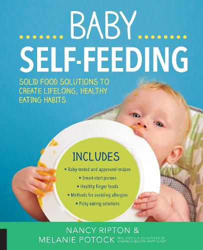 Baby Self-Feeding: Solutions for Introducing Purees and Solids to Create Lifelong, Healthy Eating Habits (Paperback)