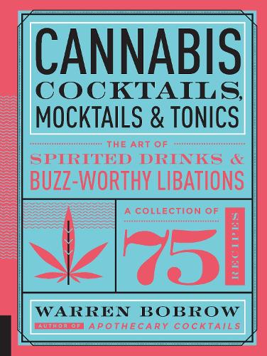 Cannabis Cocktails, Mocktails & Tonics: The Art of Spirited Drinks and Buzz-Worthy Libations (Hardback)