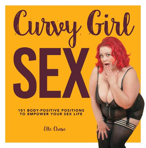 Curvy Girl Sex: 101 Body-Positive Positions to Empower Your Sex Life (Paperback)