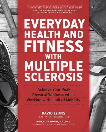 Everyday Health and Fitness with Multiple Sclerosis: Achieve Your Peak Physical Wellness While Working with Limited Mobility (Paperback)