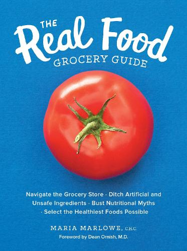 The Real Food Grocery Guide: Navigate the Grocery Store, Ditch Artificial and Unsafe Ingredients, Bust Nutritional Myths, and Select the Healthiest Foods Possible (Paperback)