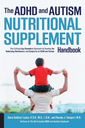 The ADHD and Autism Nutritional Supplement Handbook: The Cutting-Edge Biomedical Approach to Treating the Underlying Deficiencies and Symptoms of ADHD and Autism (Paperback)