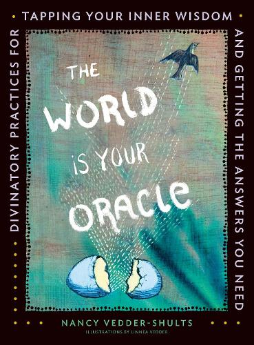 The World is Your Oracle: Divinatory Practices for Tapping Your Inner Wisdom and Getting the Answers You Need (Paperback)