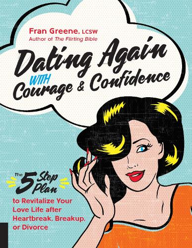 Dating Again with Courage and Confidence: The Five-Step Plan to Revitalize Your Love Life after Heartbreak, Breakup, or Divorce (Paperback)