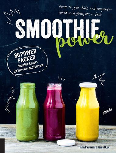 Smoothie Power: 80 Power-Packed Smoothie Recipes for Every Day and Everyone (Paperback)