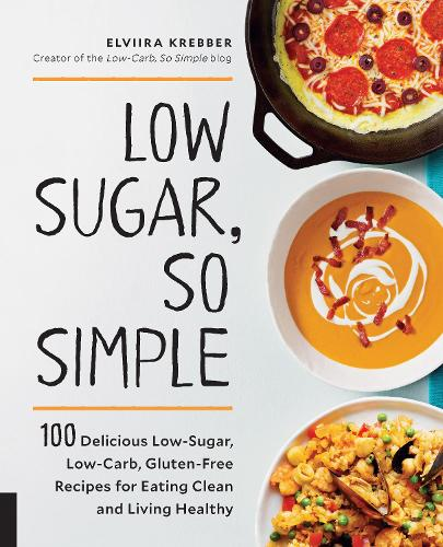 Low Sugar, So Simple: 100 Delicious Low-Sugar, Low-Carb, Gluten-Free Recipes for Eating Clean and Living Healthy (Paperback)