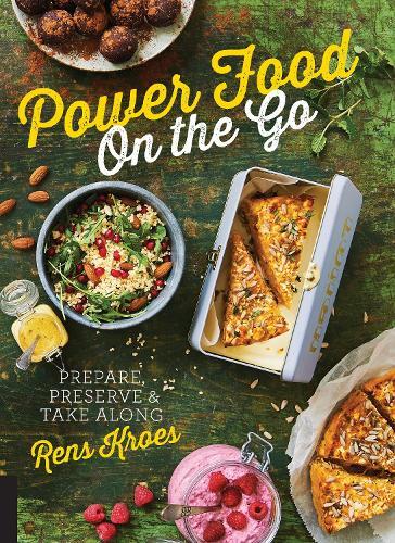 Power Food On the Go: Prepare, Preserve, and Take Along (Hardback)