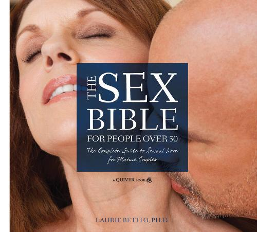 The Sex Bible For People Over 50: The Complete Guide to Sexual Love for Mature Couples (Paperback)