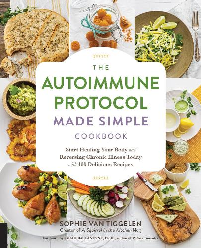 The Autoimmune Protocol Made Simple Cookbook: Start Healing Your Body and Reversing Chronic Illness Today with 100 Delicious Recipes (Paperback)