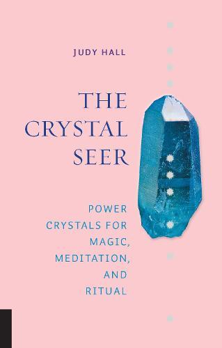 The Crystal Seer: Power Crystals for Magic, Meditation & Ritual (Hardback)