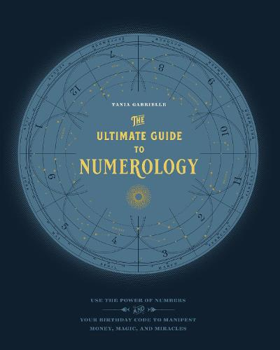 The Ultimate Guide to Numerology: Use the Power of Numbers and Your Birthday Code to Manifest Money, Magic, and Miracles - The Ultimate Guide to... (Paperback)