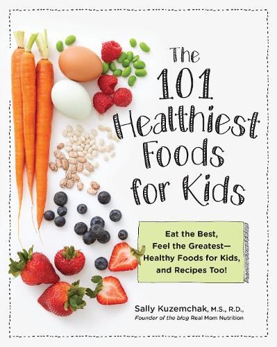101 Healthiest Foods for Kids: Eat the Best, Feel the Greatest - Healthy Foods for Kids, and Recipes Too! (Paperback)