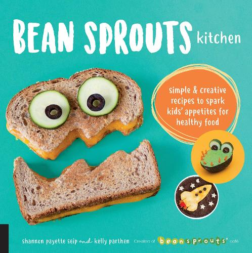 Bean Sprouts Kitchen: Simple and Creative Recipes to Spark Kids' Appetites for Healthy Food (Paperback)