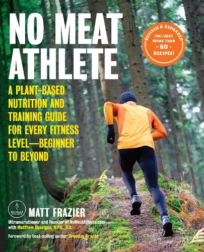No Meat Athlete, Revised and Expanded: A Plant-Based Nutrition and Training Guide for Every Fitness Level-Beginner to Beyond [Includes More Than 60 Recipes!] (Paperback)