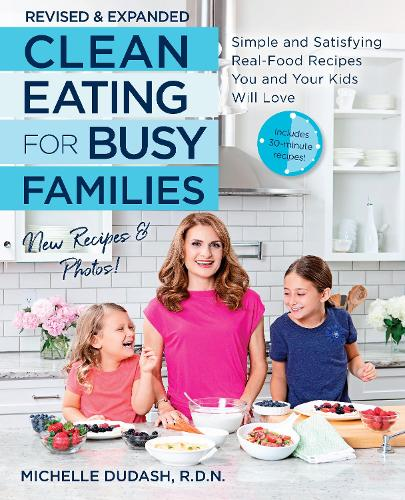 Clean Eating for Busy Families, revised and expanded: Simple and Satisfying Real-Food Recipes You and Your Kids Will Love (Paperback)